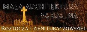 Mała architektura sakralna Roztocza i ziemi lubaczowskiej